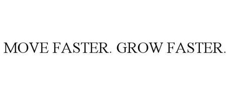 MOVE FASTER, GROW FASTER