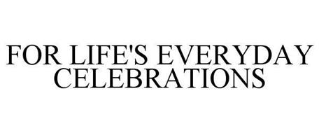 FOR LIFE'S EVERYDAY CELEBRATIONS