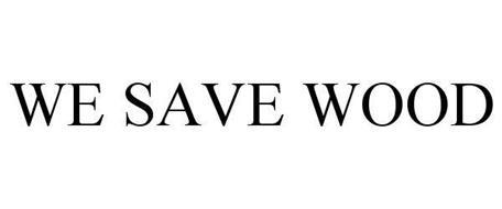 WE SAVE WOOD
