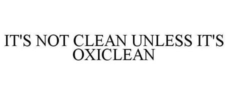 IT'S NOT CLEAN UNLESS IT'S OXICLEAN