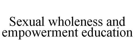 SEXUAL WHOLENESS AND EMPOWERMENT EDUCATION