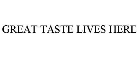 GREAT TASTE LIVES HERE