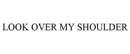 LOOK OVER MY SHOULDER