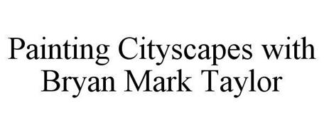 PAINTING CITYSCAPES WITH BRYAN MARK TAYLOR