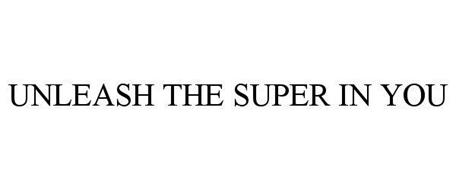 UNLEASH THE SUPER IN YOU