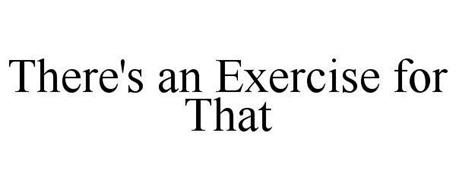 THERE'S AN EXERCISE FOR THAT