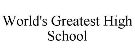 WORLD'S GREATEST HIGH SCHOOL