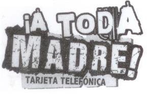 !A TODA MADRE! TARJETA TELEFÓNICA