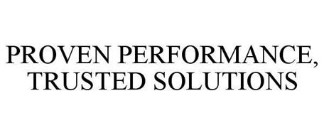 PROVEN PERFORMANCE, TRUSTED SOLUTIONS