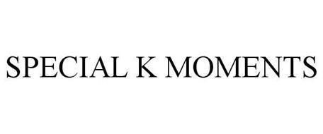 SPECIAL K MOMENTS