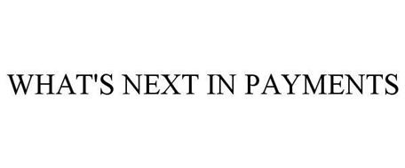 WHAT'S NEXT IN PAYMENTS