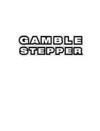 GAMBLE STEPPER
