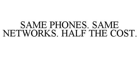SAME PHONES SAME NETWORKS HALF THE COST