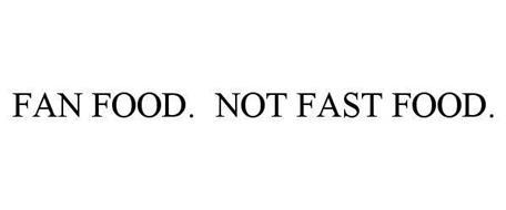 FAN FOOD. NOT FAST FOOD.