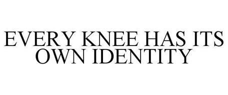 EVERY KNEE HAS ITS OWN IDENTITY