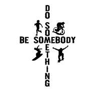 BE SOMEBODY DO SOMETHING