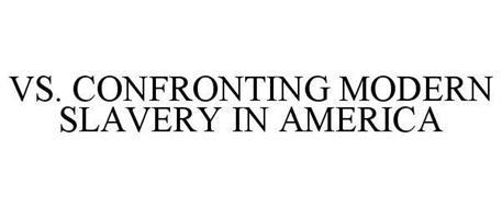 VS. CONFRONTING MODERN SLAVERY IN AMERICA