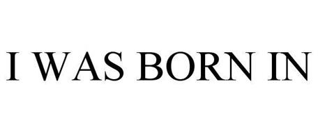 I WAS BORN IN