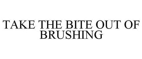 TAKE THE BITE OUT OF BRUSHING