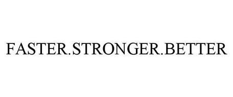 FASTER.  STRONGER.  BETTER
