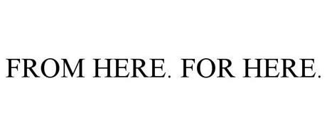 FROM HERE. FOR HERE.