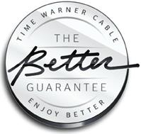 TIME WARNER CABLE ENJOY BETTER THE BETTER GUARANTEE