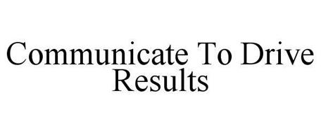 COMMUNICATE TO DRIVE RESULTS
