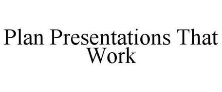PLAN PRESENTATIONS THAT WORK