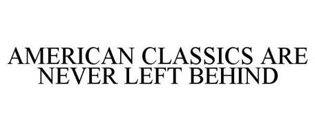 AMERICAN CLASSICS ARE NEVER LEFT BEHIND