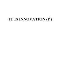 IT IS INNOVATION (I3)