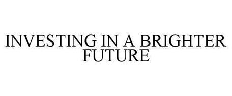 INVESTING IN A BRIGHTER FUTURE