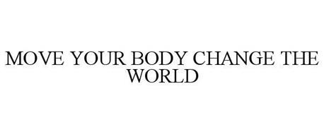 MOVE YOUR BODY CHANGE THE WORLD