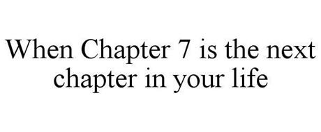 WHEN CHAPTER 7 IS THE NEXT CHAPTER IN YOUR LIFE
