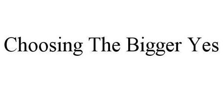 CHOOSING THE BIGGER YES