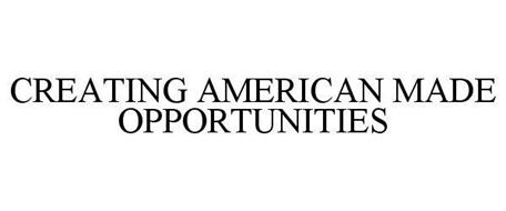CREATING AMERICAN MADE OPPORTUNITIES