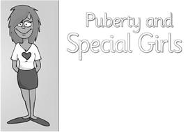 PUBERTY AND SPECIAL GIRLS