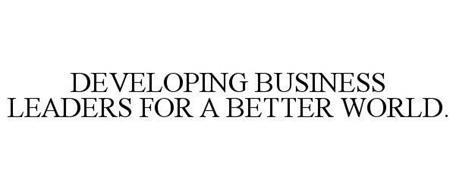 DEVELOPING BUSINESS LEADERS FOR A BETTER WORLD.