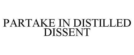 PARTAKE IN DISTILLED DISSENT