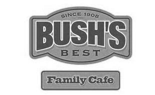 SINCE 1908 BUSH'S BEST FAMILY CAFE