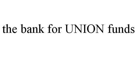 THE BANK FOR UNION FUNDS