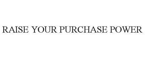 RAISE YOUR PURCHASE POWER