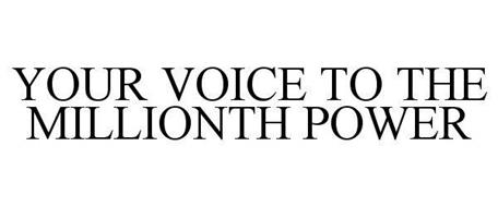 YOUR VOICE TO THE MILLIONTH POWER