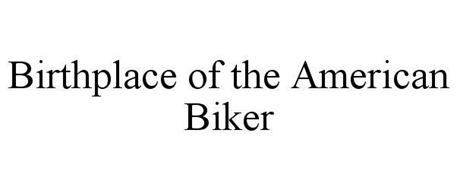 BIRTHPLACE OF THE AMERICAN BIKER
