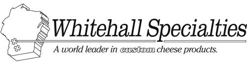 WHITEHALL SPECIALTIES A WORLD LEADER IN CUSTOM CHEESE PRODUCTS