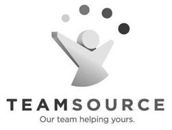 TEAMSOURCE OUR TEAM HELPING YOURS