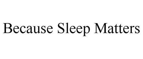 BECAUSE SLEEP MATTERS