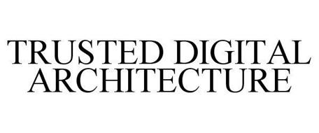 TRUSTED DIGITAL ARCHITECTURE