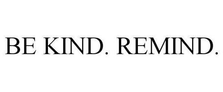 BE KIND. REMIND.