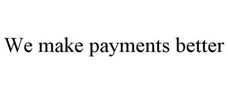 WE MAKE PAYMENTS BETTER