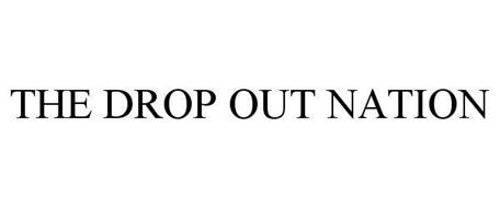 THE DROP OUT NATION